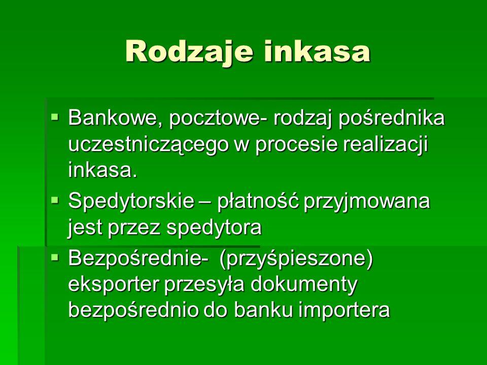 Rodzaje inkasa Bankowe, pocztowe- rodzaj pośrednika uczestniczącego w procesie realizacji inkasa. Bankowe, pocztowe- rodzaj pośrednika uczestniczącego
