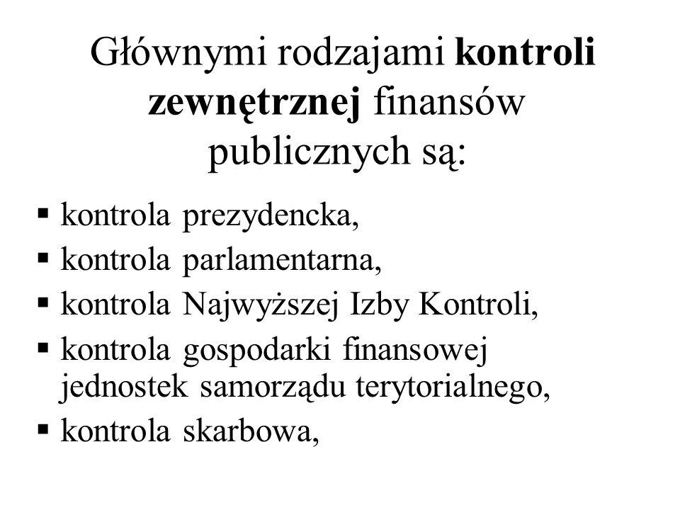 Głównymi rodzajami kontroli zewnętrznej finansów publicznych są: kontrola prezydencka, kontrola parlamentarna, kontrola Najwyższej Izby Kontroli, kont