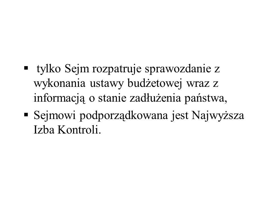 tylko Sejm rozpatruje sprawozdanie z wykonania ustawy budżetowej wraz z informacją o stanie zadłużenia państwa, Sejmowi podporządkowana jest Najwyższa