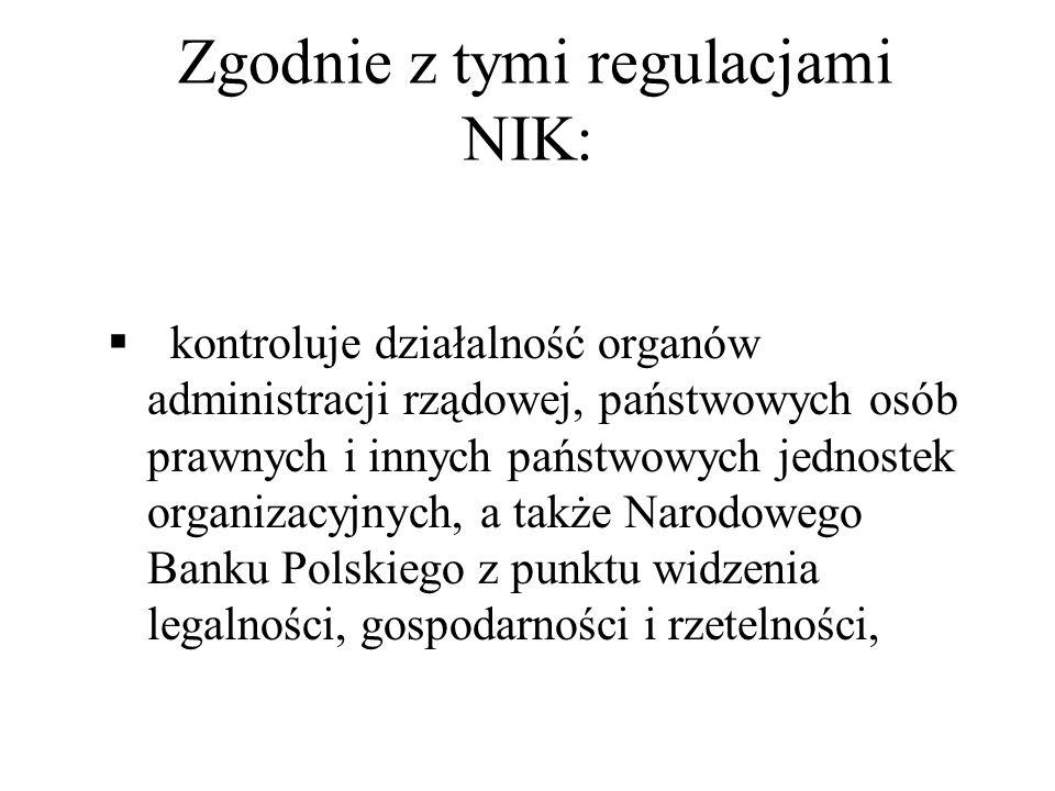 Zgodnie z tymi regulacjami NIK: kontroluje działalność organów administracji rządowej, państwowych osób prawnych i innych państwowych jednostek organi