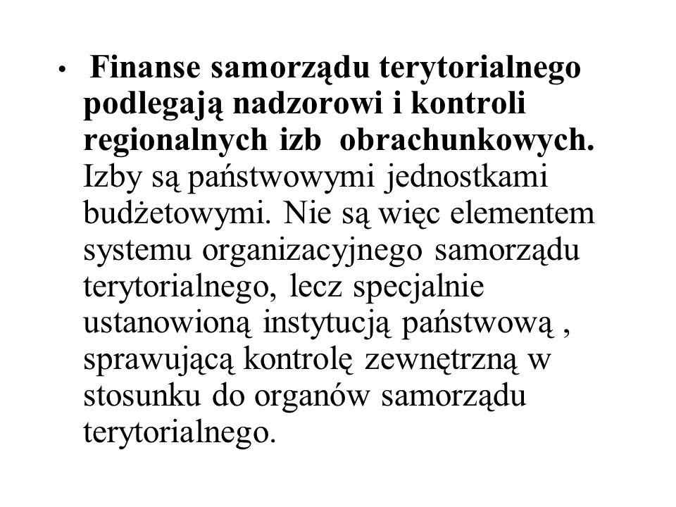 Finanse samorządu terytorialnego podlegają nadzorowi i kontroli regionalnych izb obrachunkowych. Izby są państwowymi jednostkami budżetowymi. Nie są w