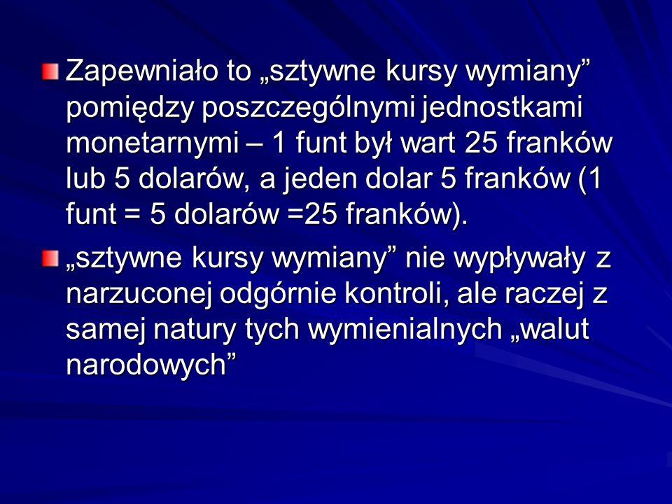 Zapewniało to sztywne kursy wymiany pomiędzy poszczególnymi jednostkami monetarnymi – 1 funt był wart 25 franków lub 5 dolarów, a jeden dolar 5 frankó