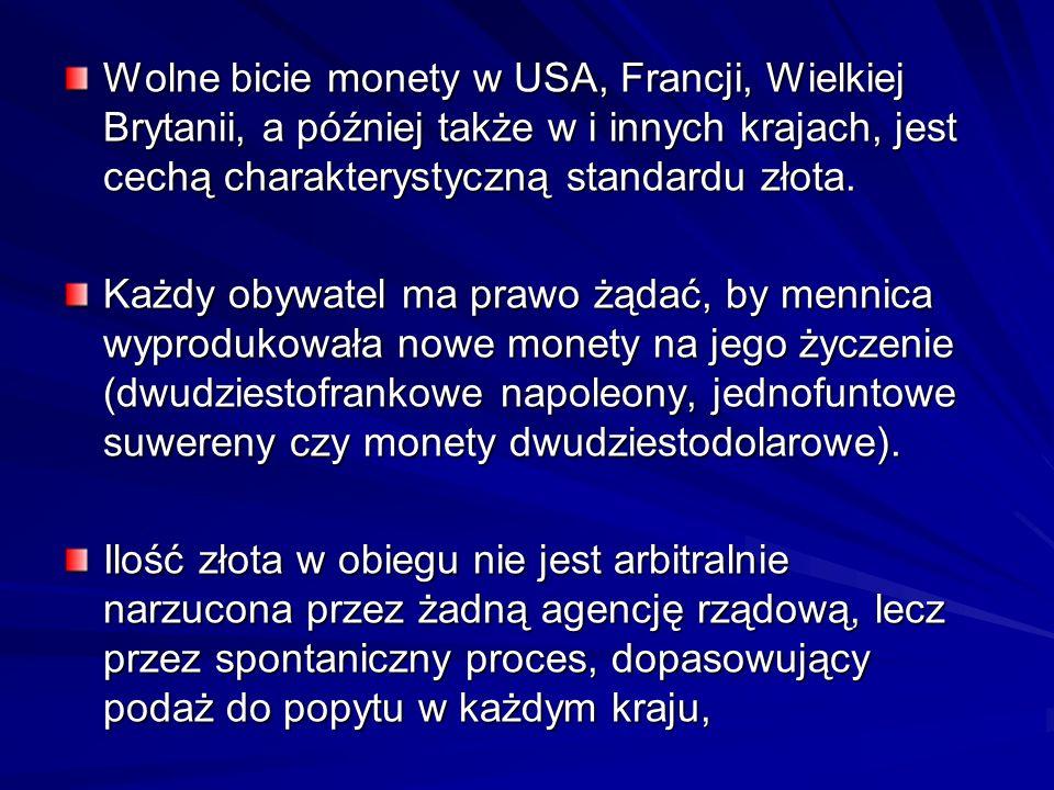 Wolne bicie monety w USA, Francji, Wielkiej Brytanii, a później także w i innych krajach, jest cechą charakterystyczną standardu złota. Każdy obywatel