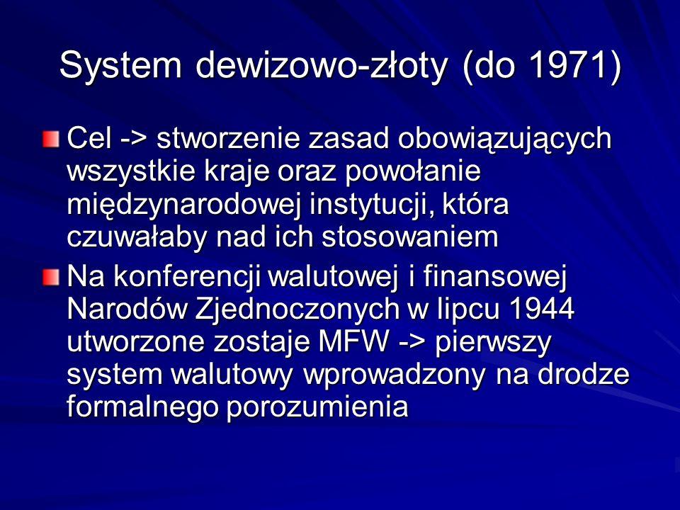 System dewizowo-złoty (do 1971) Cel -> stworzenie zasad obowiązujących wszystkie kraje oraz powołanie międzynarodowej instytucji, która czuwałaby nad
