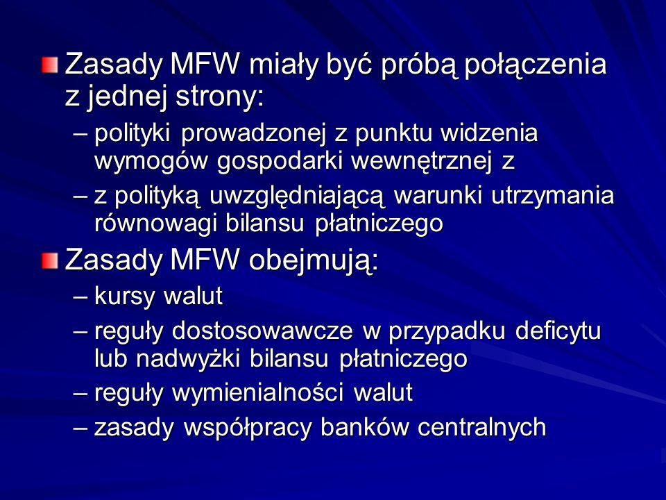 Zasady MFW miały być próbą połączenia z jednej strony: –polityki prowadzonej z punktu widzenia wymogów gospodarki wewnętrznej z –z polityką uwzględnia
