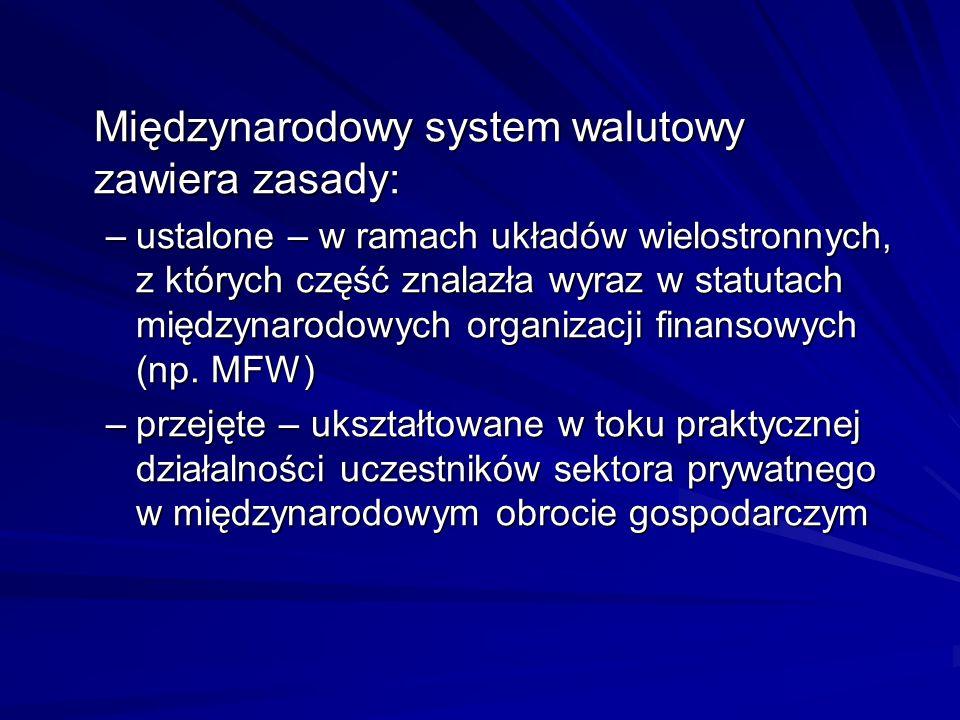 Międzynarodowy system walutowy zawiera zasady: –ustalone – w ramach układów wielostronnych, z których część znalazła wyraz w statutach międzynarodowyc