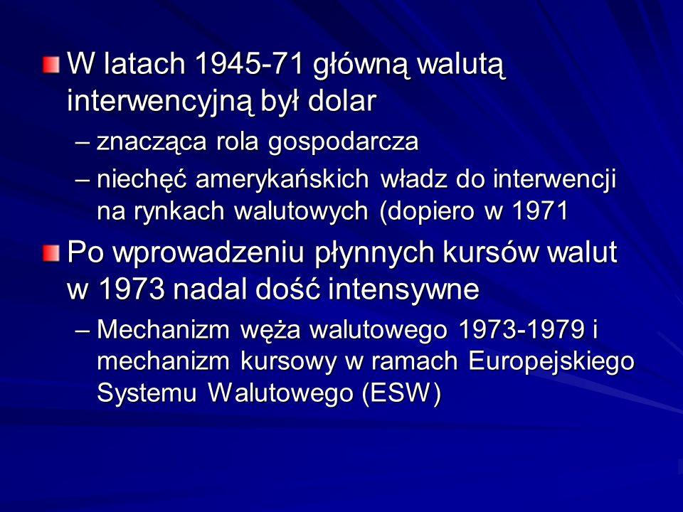 W latach 1945-71 główną walutą interwencyjną był dolar –znacząca rola gospodarcza –niechęć amerykańskich władz do interwencji na rynkach walutowych (d