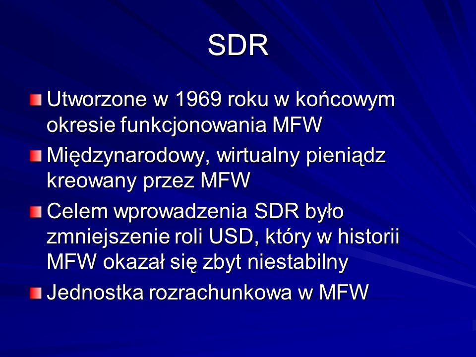 SDR Utworzone w 1969 roku w końcowym okresie funkcjonowania MFW Międzynarodowy, wirtualny pieniądz kreowany przez MFW Celem wprowadzenia SDR było zmni