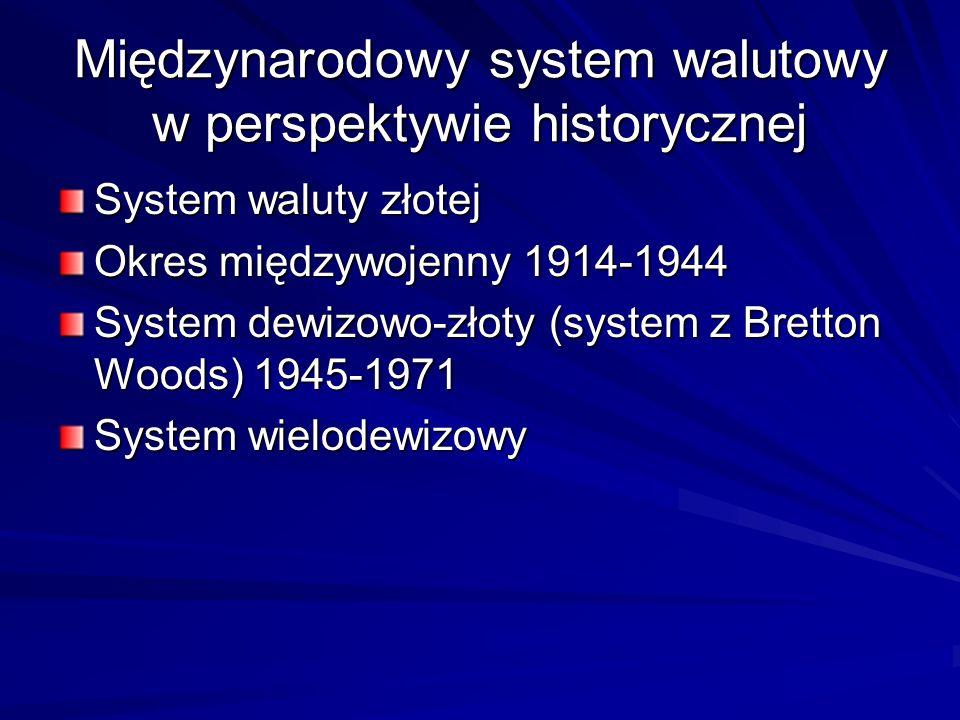 Międzynarodowy system walutowy w perspektywie historycznej System waluty złotej Okres międzywojenny 1914-1944 System dewizowo-złoty (system z Bretton