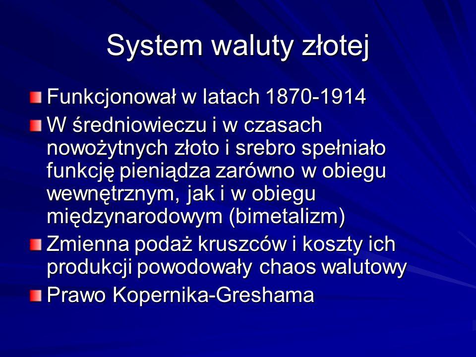 System waluty złotej Funkcjonował w latach 1870-1914 W średniowieczu i w czasach nowożytnych złoto i srebro spełniało funkcję pieniądza zarówno w obie