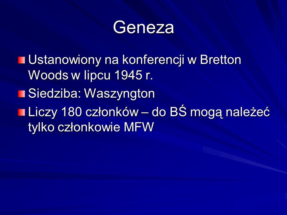 Geneza Ustanowiony na konferencji w Bretton Woods w lipcu 1945 r. Siedziba: Waszyngton Liczy 180 członków – do BŚ mogą należeć tylko członkowie MFW