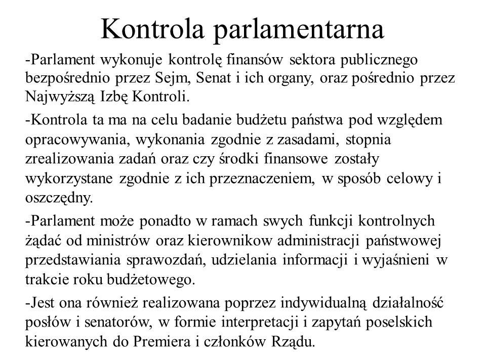 Kontrola parlamentarna -Parlament wykonuje kontrolę finansów sektora publicznego bezpośrednio przez Sejm, Senat i ich organy, oraz pośrednio przez Naj