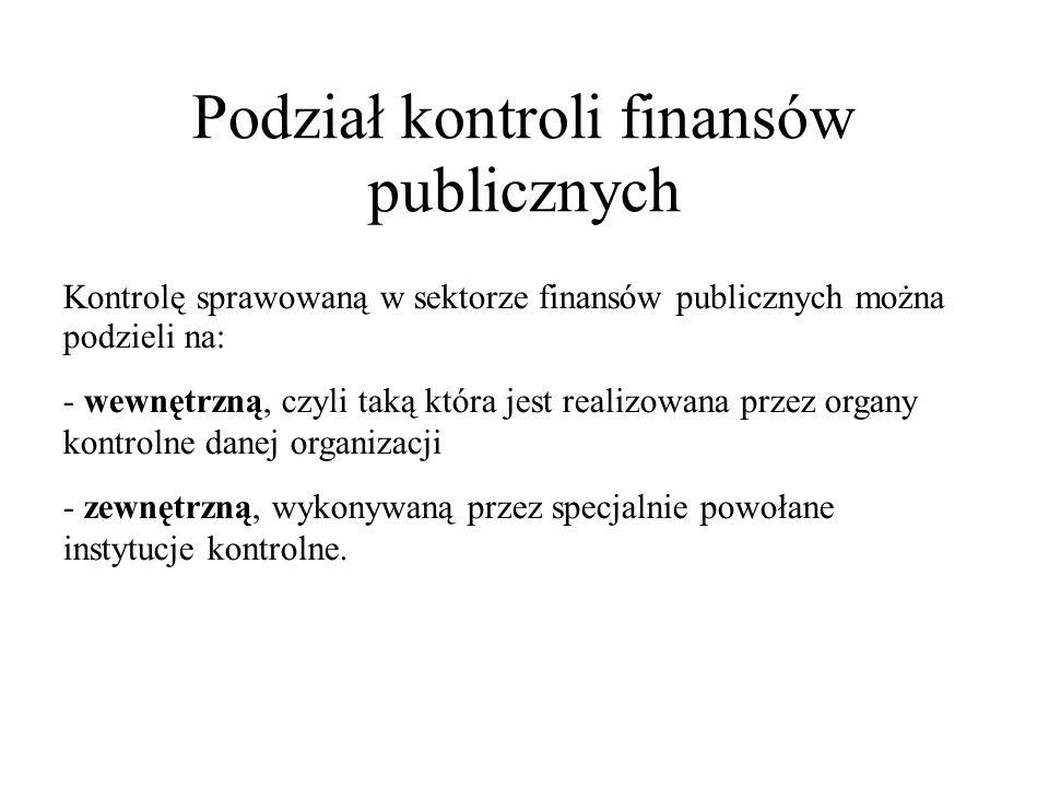 Podział kontroli finansów publicznych Kontrolę sprawowaną w sektorze finansów publicznych można podzieli na: - wewnętrzną, czyli taką która jest reali