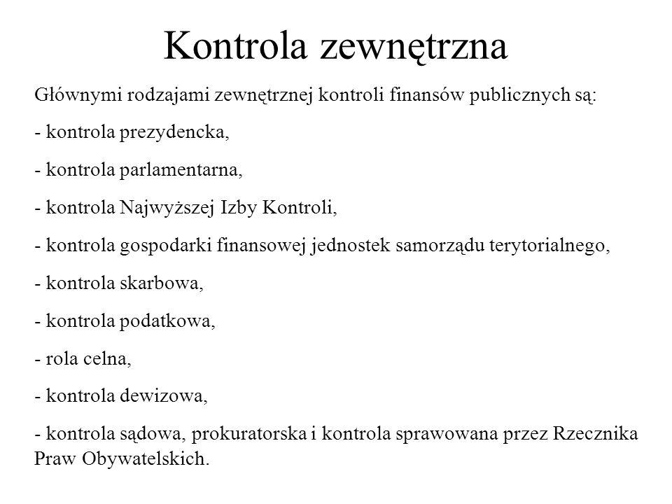 Kontrola zewnętrzna Głównymi rodzajami zewnętrznej kontroli finansów publicznych są: - kontrola prezydencka, - kontrola parlamentarna, - kontrola Najw