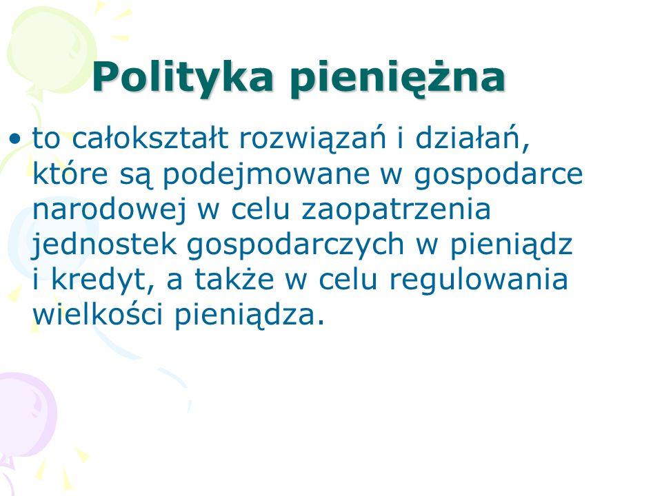 Polityka pieniężna to całokształt rozwiązań i działań, które są podejmowane w gospodarce narodowej w celu zaopatrzenia jednostek gospodarczych w pieni