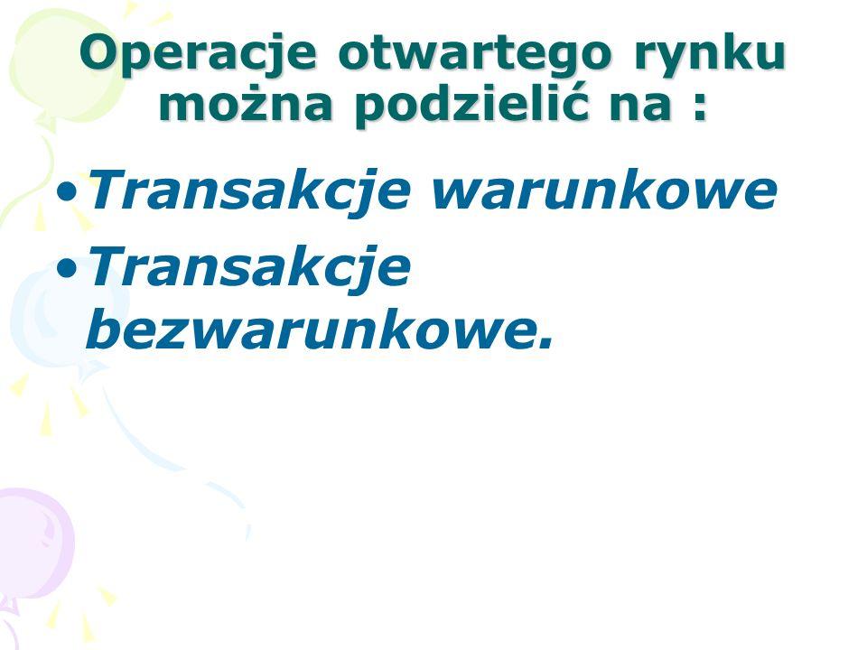 Operacje otwartego rynku można podzielić na : Transakcje warunkowe Transakcje bezwarunkowe.
