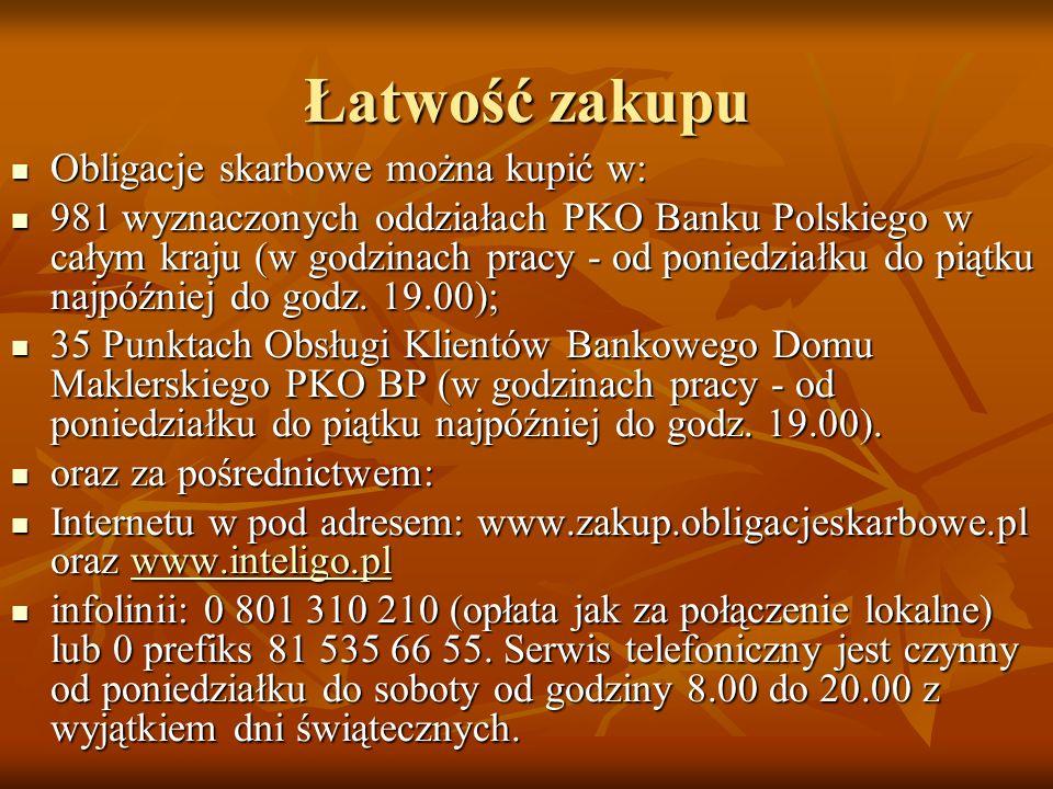 Łatwość zakupu Obligacje skarbowe można kupić w: Obligacje skarbowe można kupić w: 981 wyznaczonych oddziałach PKO Banku Polskiego w całym kraju (w go
