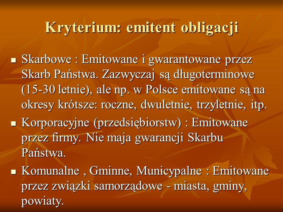 Kryterium: emitent obligacji Skarbowe : Emitowane i gwarantowane przez Skarb Państwa. Zazwyczaj są długoterminowe (15-30 letnie), ale np. w Polsce emi