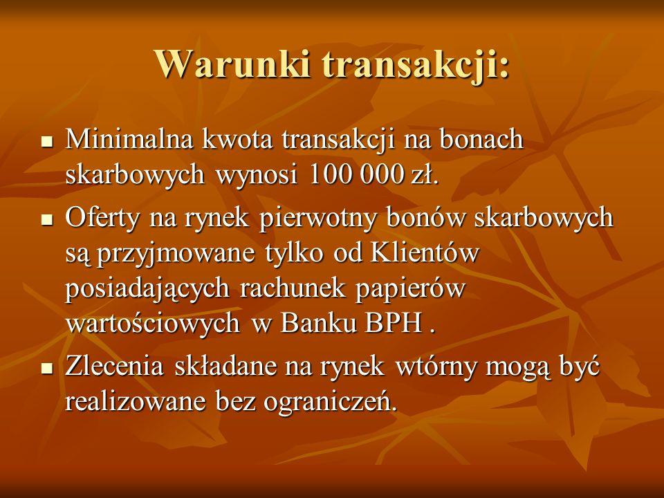 Warunki transakcji: Minimalna kwota transakcji na bonach skarbowych wynosi 100 000 zł. Minimalna kwota transakcji na bonach skarbowych wynosi 100 000