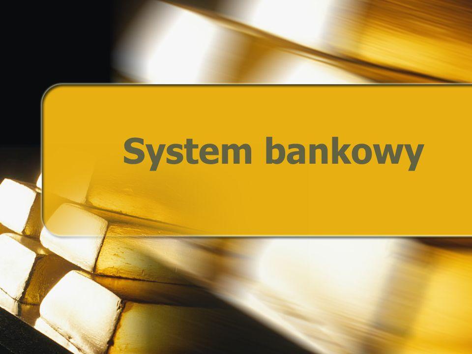 Podstawy finansów2 System bankowy obejmuje całokształt instytucji bankowych, a także normy określające wzajemne powiązania i stosunki z otoczeniem.