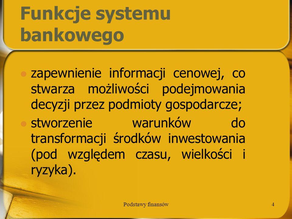 Podstawy finansów15 Zadania NBP organizowanie i realizowanie obrotów dewizowych, a także administrowanie państwową rezerwą dewizową; spełnianie funkcji nadzoru bankowego nad całym systemem bankowym w kraju; współdziałanie w kształtowaniu i realizacji polityki dewizowej; kształtowanie polityki kursowej i jej bieżącej realizacji; emisja znaków pieniężnych oraz organizowanie obiegu gotówkowego;