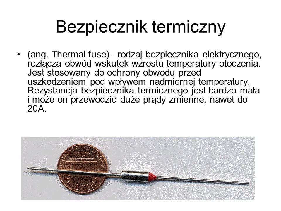 Bezpiecznik termiczny (ang. Thermal fuse) - rodzaj bezpiecznika elektrycznego, rozłącza obwód wskutek wzrostu temperatury otoczenia. Jest stosowany do