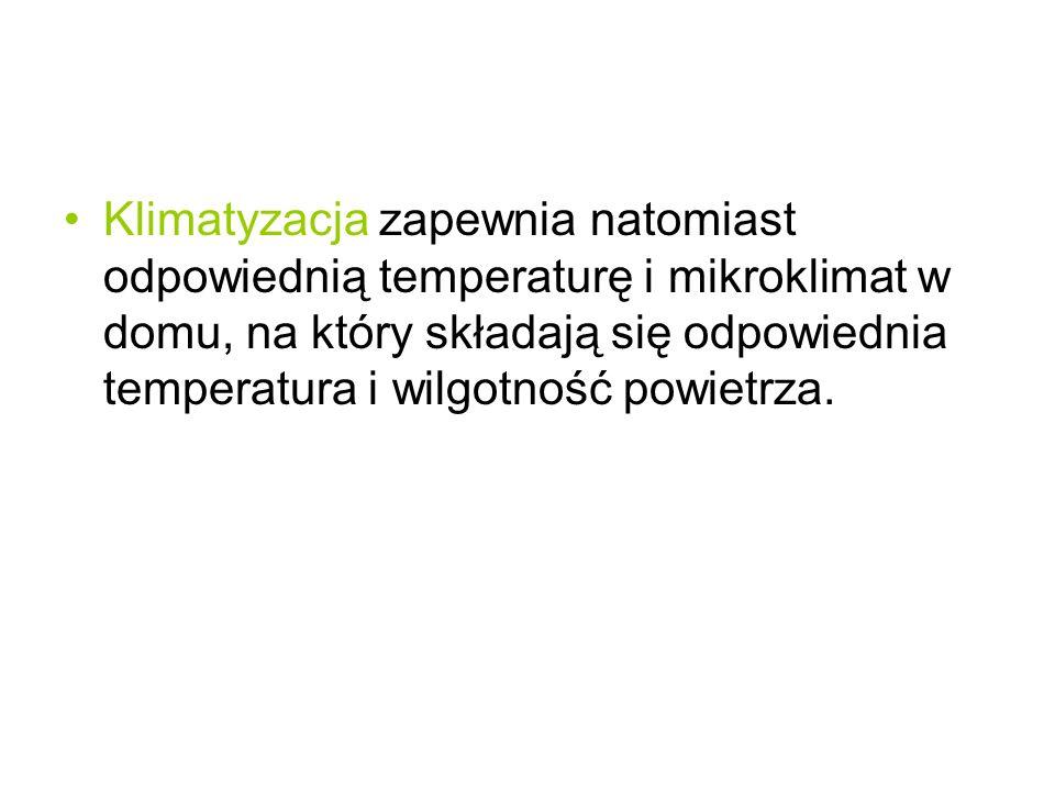 Klimatyzacja zapewnia natomiast odpowiednią temperaturę i mikroklimat w domu, na który składają się odpowiednia temperatura i wilgotność powietrza.