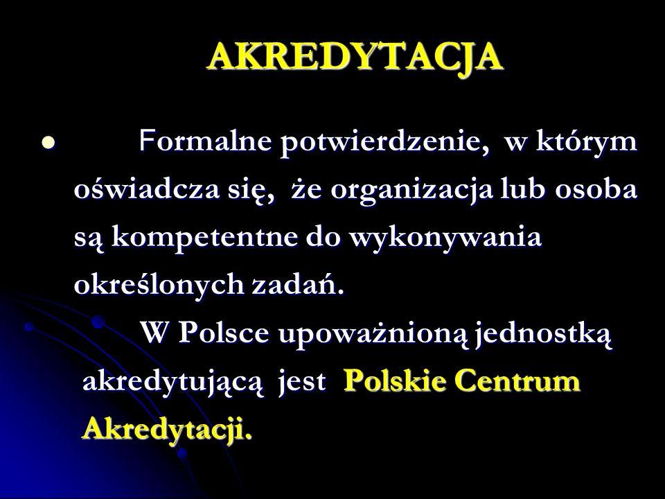 AKREDYTACJA F ormalne potwierdzenie, w którym F ormalne potwierdzenie, w którym oświadcza się, że organizacja lub osoba oświadcza się, że organizacja