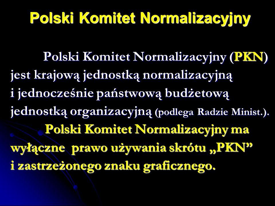 Polski Komitet Normalizacyjny Polski Komitet Normalizacyjny (PKN) Polski Komitet Normalizacyjny (PKN) jest krajową jednostką normalizacyjną i jednocześnie państwową budżetową jednostką organizacyjną (podlega Radzie Minist.).