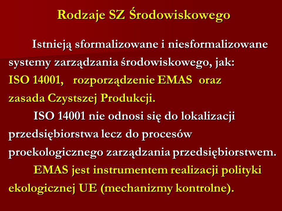 Rodzaje SZ Środowiskowego Istnieją sformalizowane i niesformalizowane Istnieją sformalizowane i niesformalizowane systemy zarządzania środowiskowego, jak: ISO 14001, rozporządzenie EMAS oraz zasada Czystszej Produkcji.