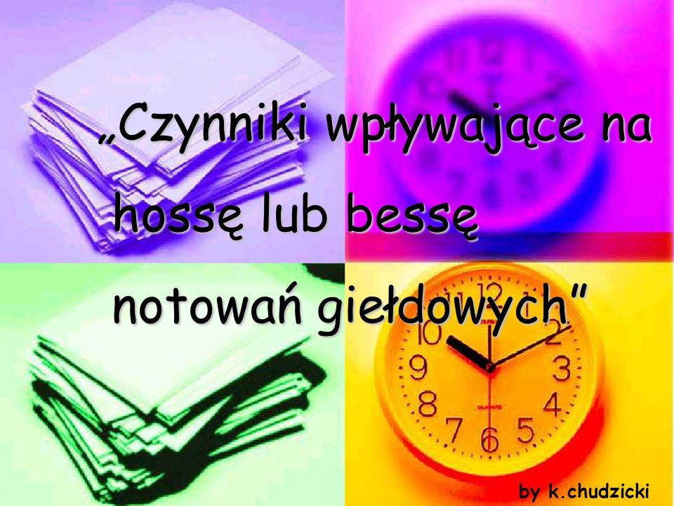 Czynniki wpływające na hossę lub bessę hossę lub bessę notowań giełdowych notowań giełdowych by k.chudzicki