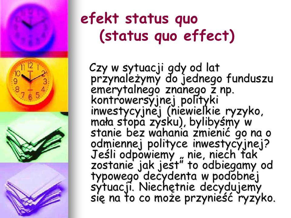 efekt status quo (status quo effect) Czy w sytuacji gdy od lat przynależymy do jednego funduszu emerytalnego znanego z np.