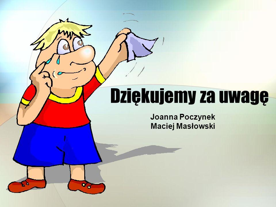 Dziękujemy za uwagę Joanna Poczynek Maciej Masłowski
