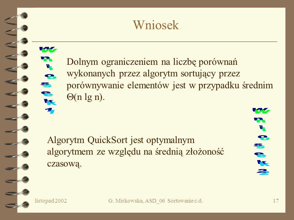 listopad 2002G. Mirkowska, ASD_06 Sortowanie c.d.16 Koszt średni Średnia liczba porównań wykonywanych przez dowolny algorytm sortujący ciąg n- element
