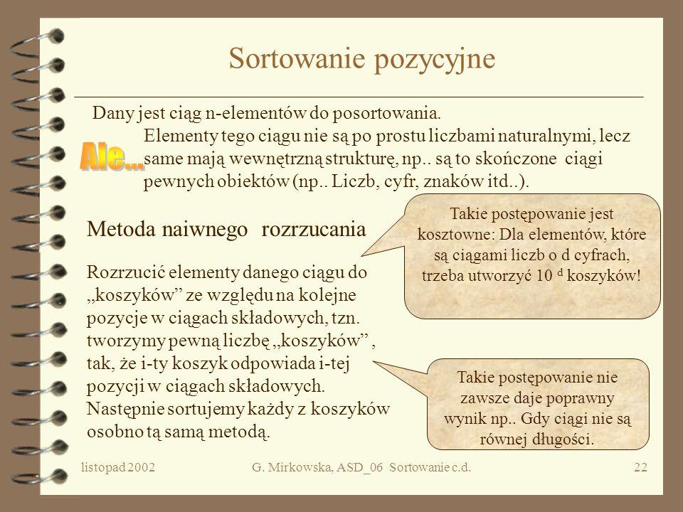 listopad 2002G. Mirkowska, ASD_06 Sortowanie c.d.21 Przykład Dana Tablica A: 1 2 3 4 5 6 7 8 ----------------------------- k=6 n= 8 3 6 4 1 3 4 1 4 C:
