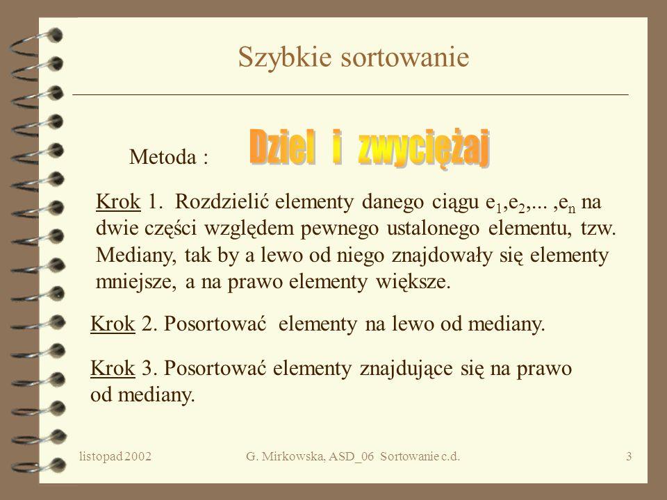listopad 2002G. Mirkowska, ASD_06 Sortowanie c.d.2 Plan wykładu 4 Szybkie sortowanie 4 Drzewa decyzyjne 4 Dolne oszacowanie złożoności problemu sortow