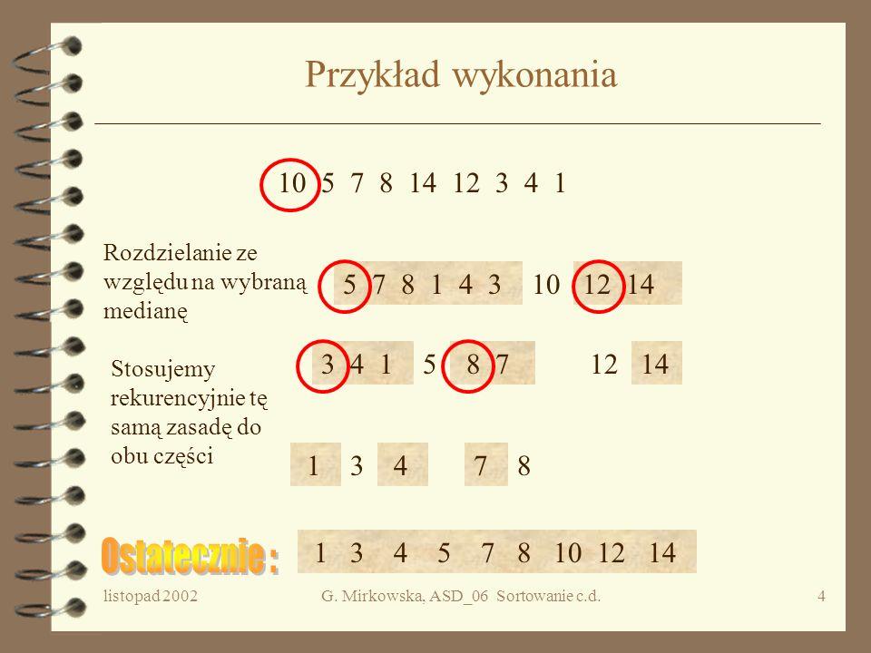 listopad 2002G. Mirkowska, ASD_06 Sortowanie c.d.3 Szybkie sortowanie Krok 1. Rozdzielić elementy danego ciągu e 1,e 2,...,e n na dwie części względem