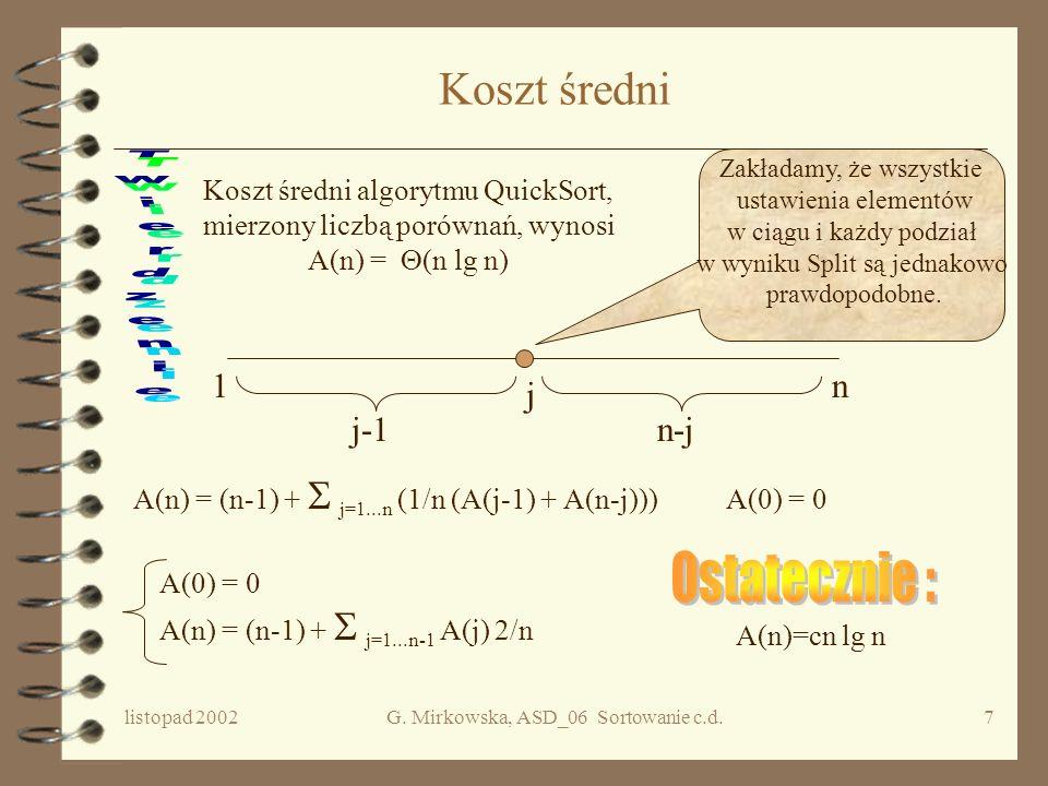 listopad 2002G. Mirkowska, ASD_06 Sortowanie c.d.6 Najgorszy przypadek Koszt Operacji rozdzielania SPLIT dla n elementowego ciągu wynosi n-1 porównań.