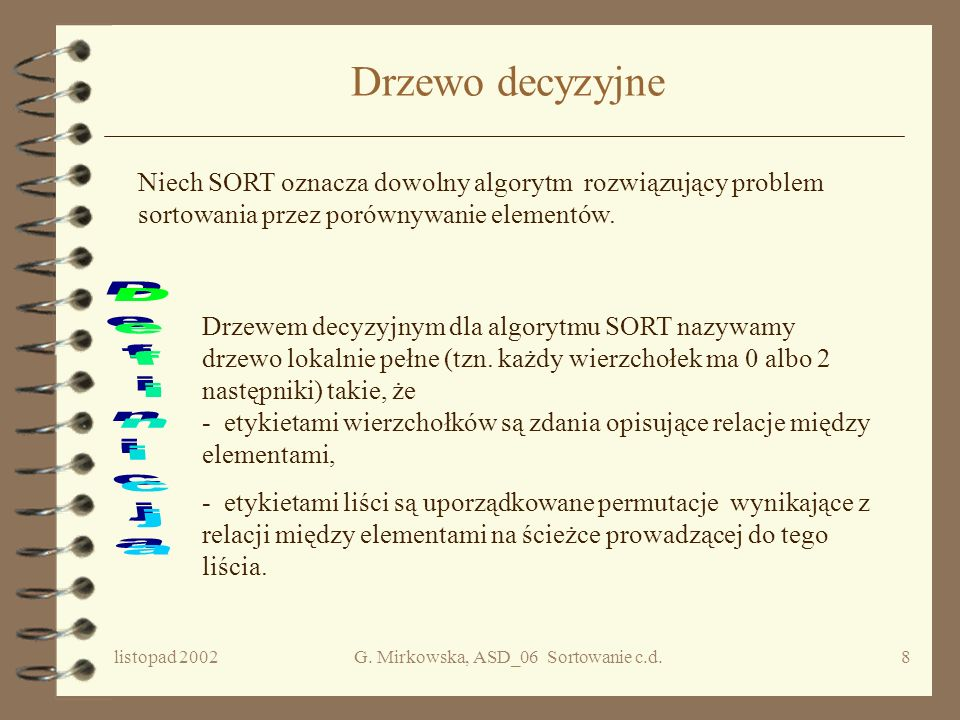 listopad 2002G. Mirkowska, ASD_06 Sortowanie c.d.7 Koszt średni Koszt średni algorytmu QuickSort, mierzony liczbą porównań, wynosi A(n) = (n lg n) A(n