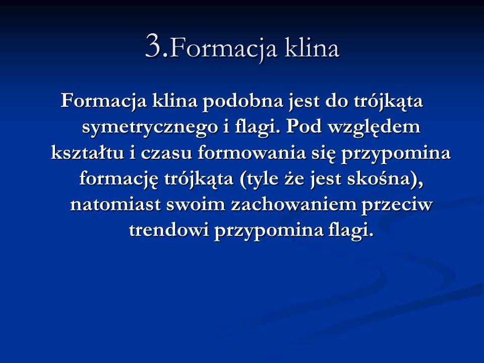3. Formacja klina Formacja klina podobna jest do trójkąta symetrycznego i flagi. Pod względem kształtu i czasu formowania się przypomina formację trój