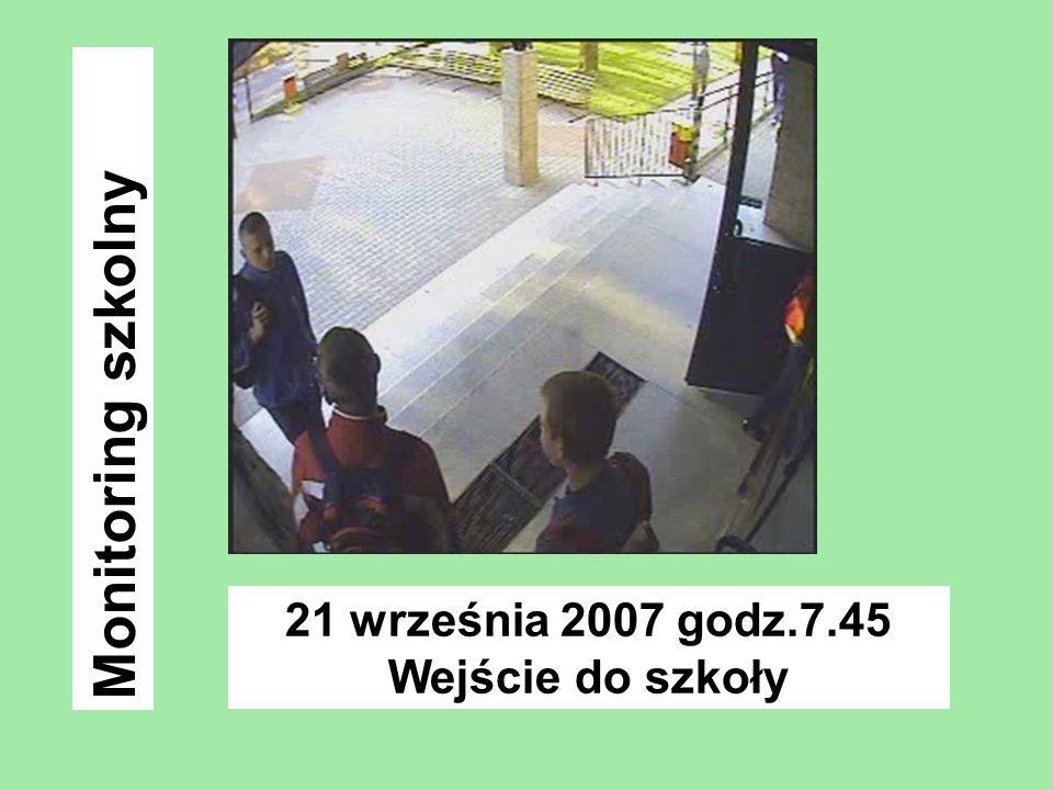 21 września 2007 godz.7.45 Wejście do szkoły Monitoring szkolny