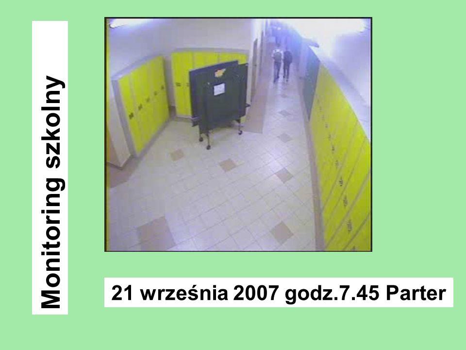 21 września 2007 godz.7.45 Parter Monitoring szkolny