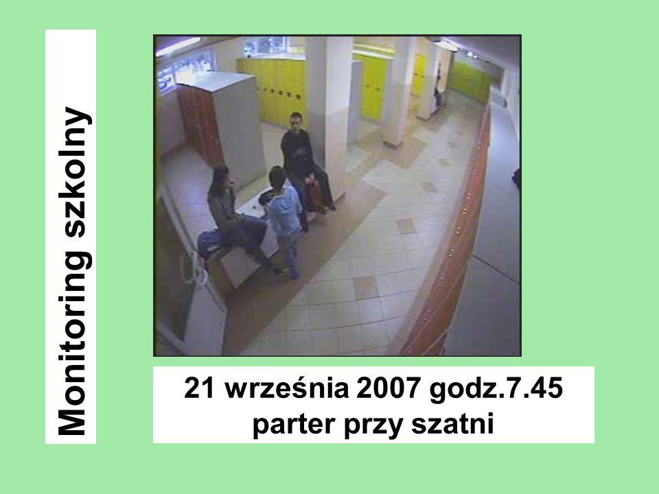 21 września 2007 godz.7.45 parter przy szatni Monitoring szkolny