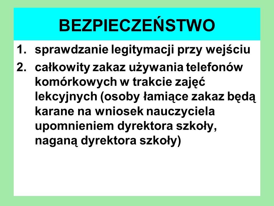 BEZPIECZEŃSTWO 1.sprawdzanie legitymacji przy wejściu 2.całkowity zakaz używania telefonów komórkowych w trakcie zajęć lekcyjnych (osoby łamiące zakaz
