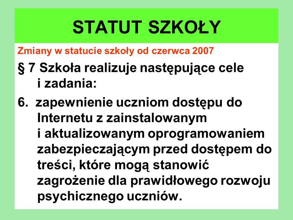 STATUT SZKOŁY Zmiany w statucie szkoły od czerwca 2007 § 7 Szkoła realizuje następujące cele i zadania: 6. zapewnienie uczniom dostępu do Internetu z