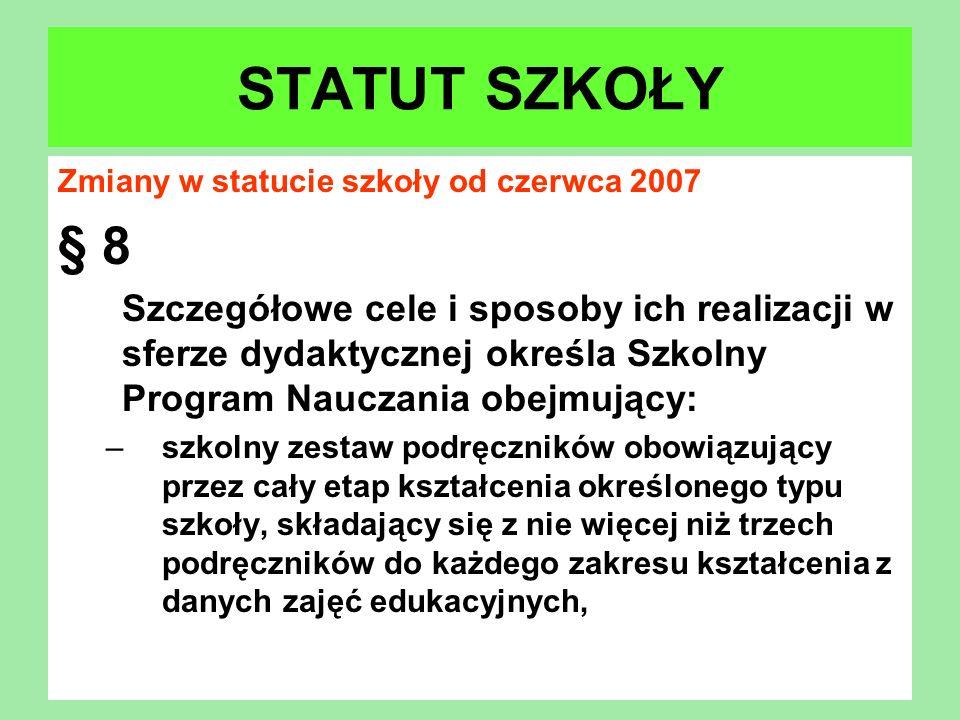 Zmiany w statucie szkoły od czerwca 2007 § 8 Szczegółowe cele i sposoby ich realizacji w sferze dydaktycznej określa Szkolny Program Nauczania obejmuj