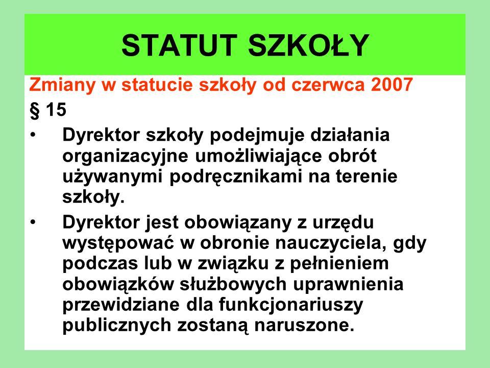 Zmiany w statucie szkoły od czerwca 2007 § 15 Dyrektor szkoły podejmuje działania organizacyjne umożliwiające obrót używanymi podręcznikami na terenie