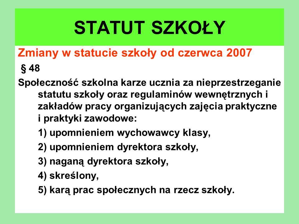 Zmiany w statucie szkoły od czerwca 2007 § 48 Społeczność szkolna karze ucznia za nieprzestrzeganie statutu szkoły oraz regulaminów wewnętrznych i zak