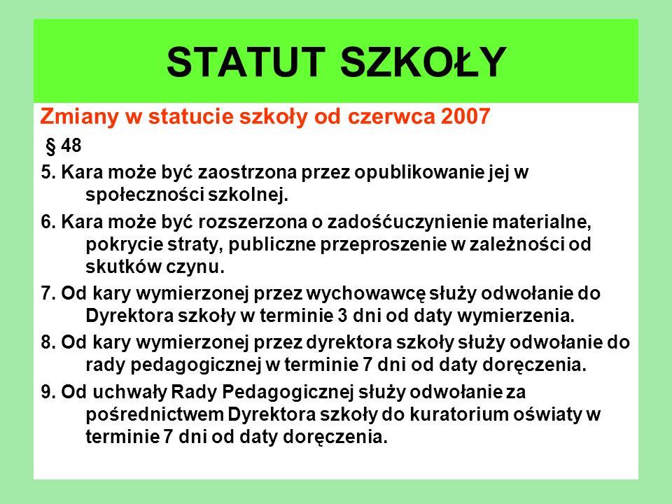 Zmiany w statucie szkoły od czerwca 2007 § 48 5. Kara może być zaostrzona przez opublikowanie jej w społeczności szkolnej. 6. Kara może być rozszerzon