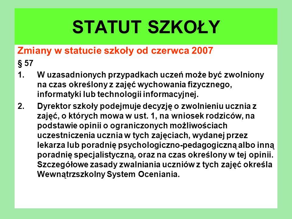 Zmiany w statucie szkoły od czerwca 2007 § 57 1.W uzasadnionych przypadkach uczeń może być zwolniony na czas określony z zajęć wychowania fizycznego,